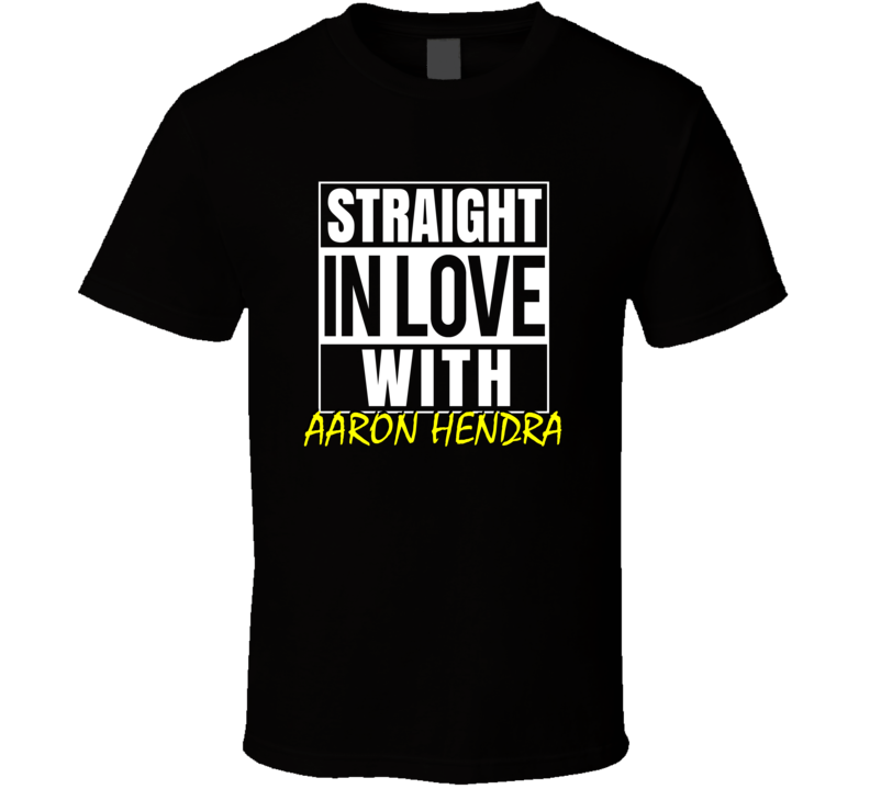 Straight In Love With Aaron Hendra Outta Compton Parody Fan T Shirt