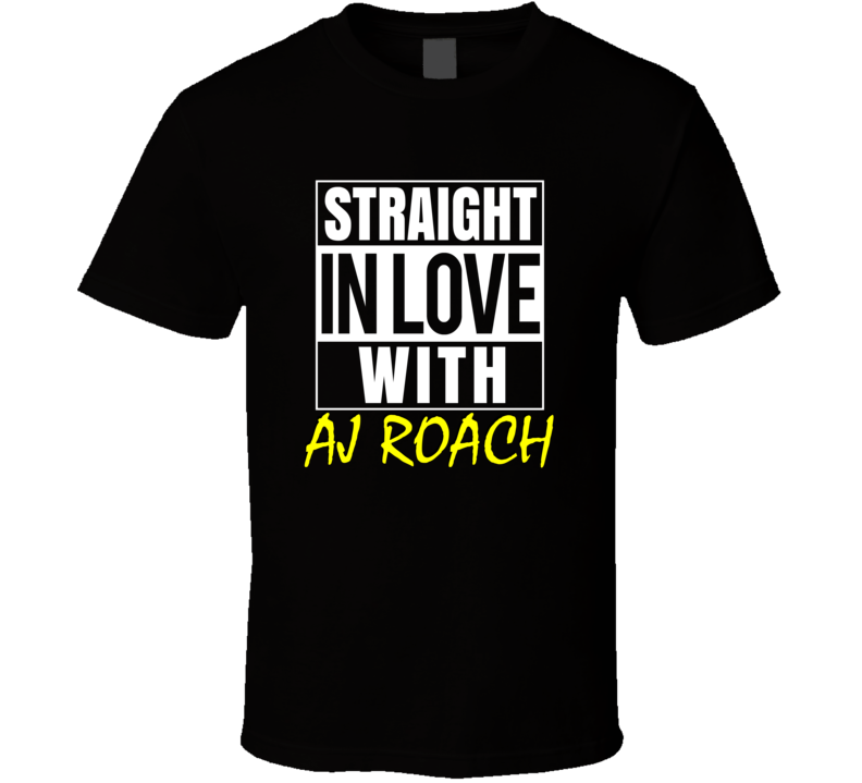 Straight In Love With Aj Roach Outta Compton Parody Fan T Shirt