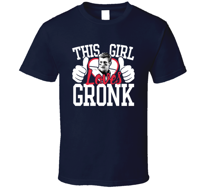 This Girl Loves Gronk Rob Gronkowski New England Football Fan Valentines Day T Shirt