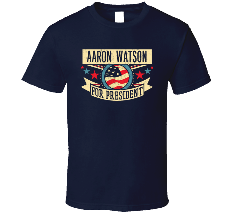 Aaron Watson For President Vote American Election Fan Parody T Shirt