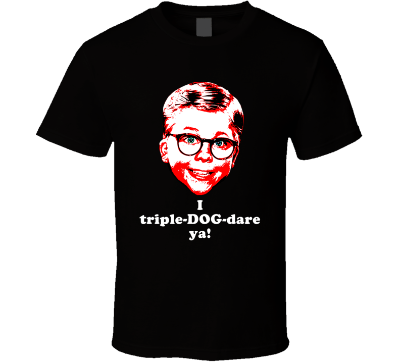 Triple Dog Dare Christmas Story Ralphie Funny Xmas Movie Quote T Shirt