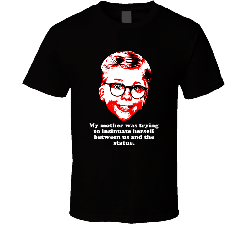 Between Us And Statue Christmas Story Ralphie Funny Xmas Movie Quote T Shirt
