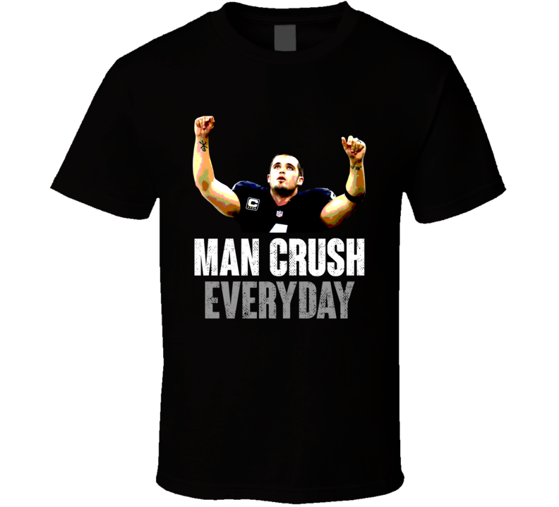 Derek Carr Man Crush Everyday Funny Oakland Football Fan T Shirt