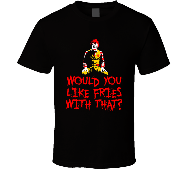Would You Like Fries Ronald McDonalds Joker Parody Mashup Fan T Shirt