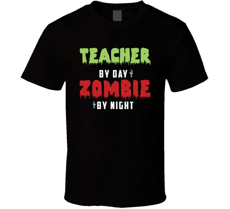 Teacher By Day Zombie By Night Funny Halloween T Shirt