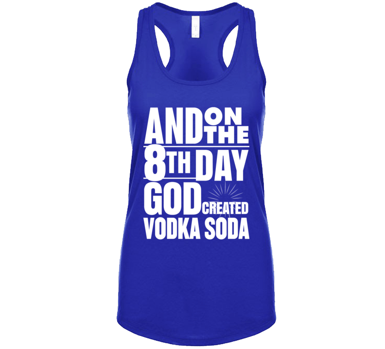 8th Day God Created Vodka Soda Funny Alcohol Drinking Tank Top