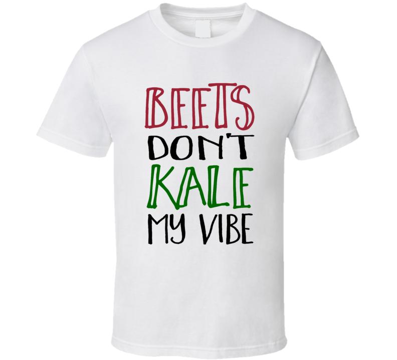 Beets Don't Kale Kill My Vibe Gardening Vegetable Pun T Shirt