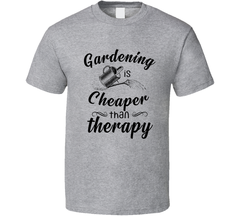 Gardening Is Cheaper Than Therapy Cute Plant Lover T Shirt