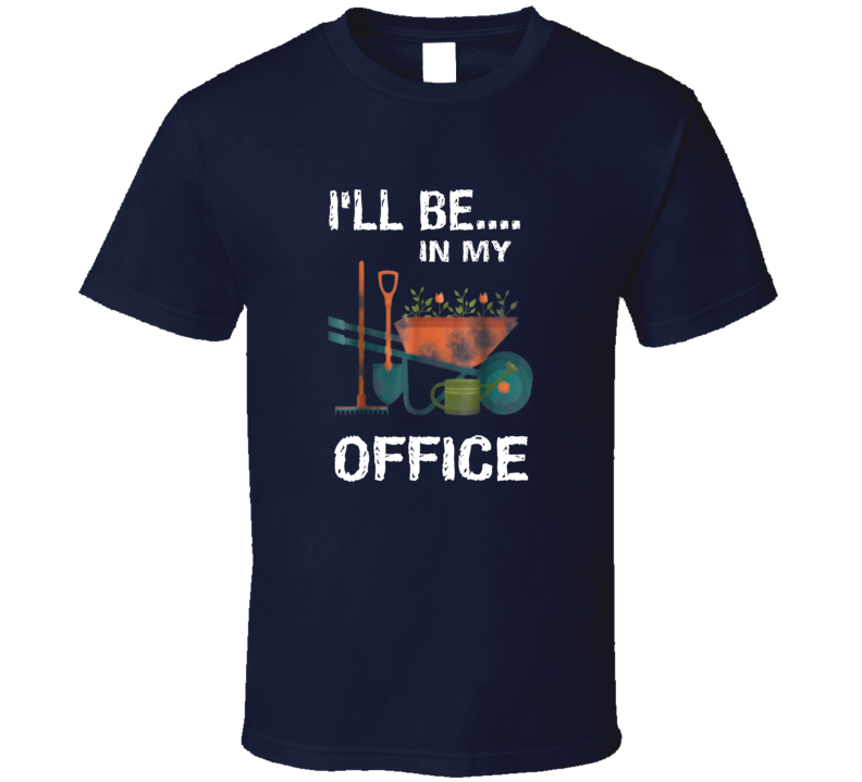 I'll Be At My Office Gardening Plants Cute Green Thump Gift T Shirt