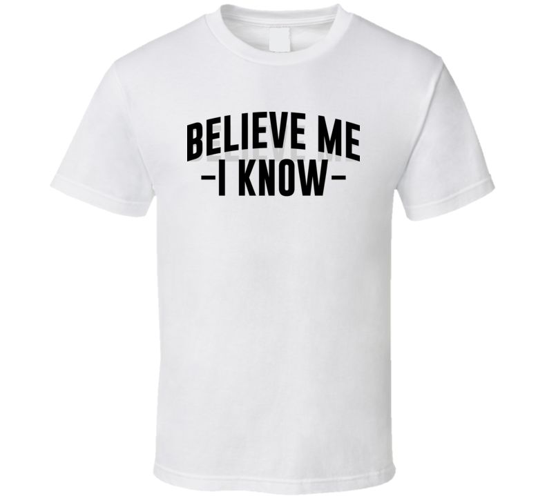 Believe Me I Know Damn Country Music Tim Mcgraw Country Music Song Lyrics Fan T Shirt