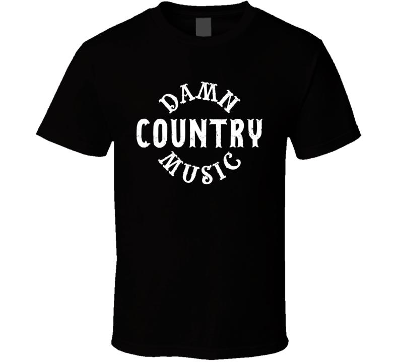 Damn Country Music Tim Mcgraw Country Music Song Lyrics Fan T Shirt