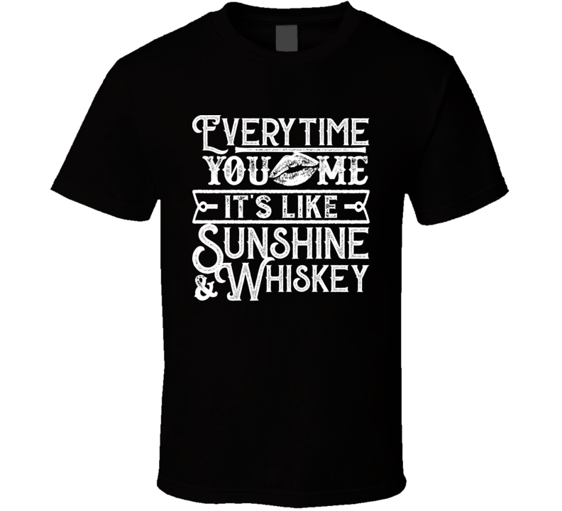 Everytime You Kiss Me It's Like Sunshine And Whiskey Country Music Song Fan T Shirt
