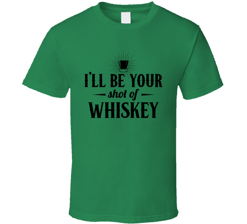 I'll Be Your Shot Of Whiskey Country Music Lyrics Concert Fan T Shirt