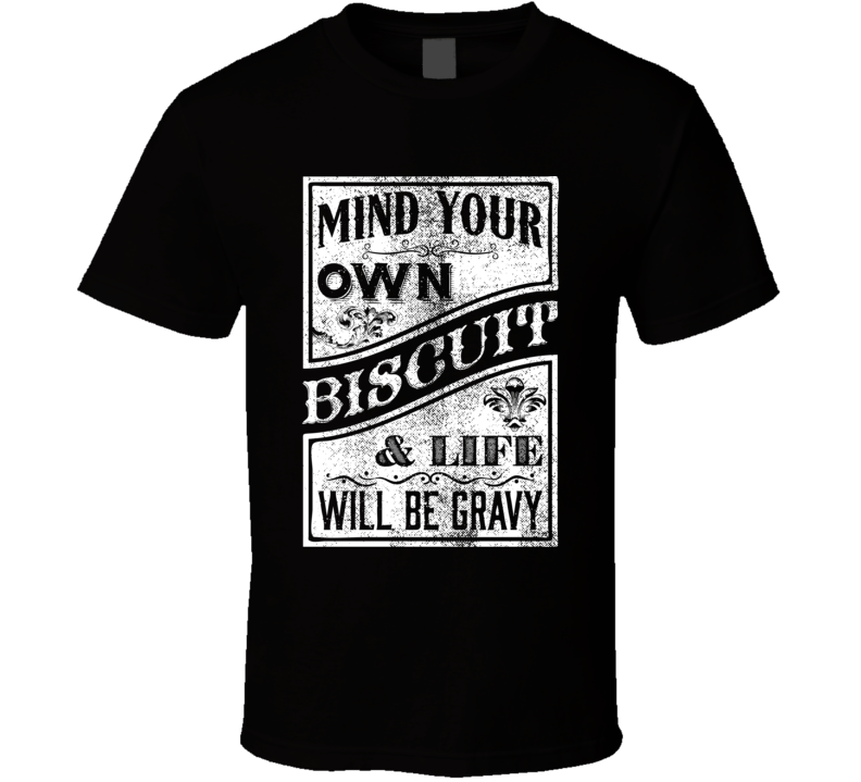 Mind Your Own Biscuits And Life Will Be Gravy Kacey Musgraves Country Music Song Fan T Shirt