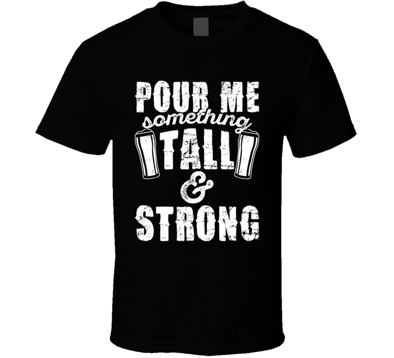 Pour My Something Tall And Strong Country Music Lyrics Concert Fan T Shirt