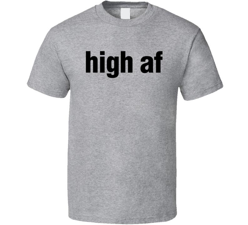 High Af Stoner Weed Smoker Funny Pot Head T Shirt