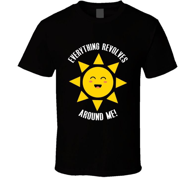 Everything Revolves Around Me Funny Sun T Shirt