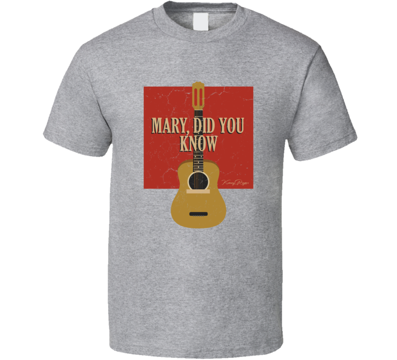 Mary, Did You Know Kenny Rogers Country Music Song Fan T Shirt