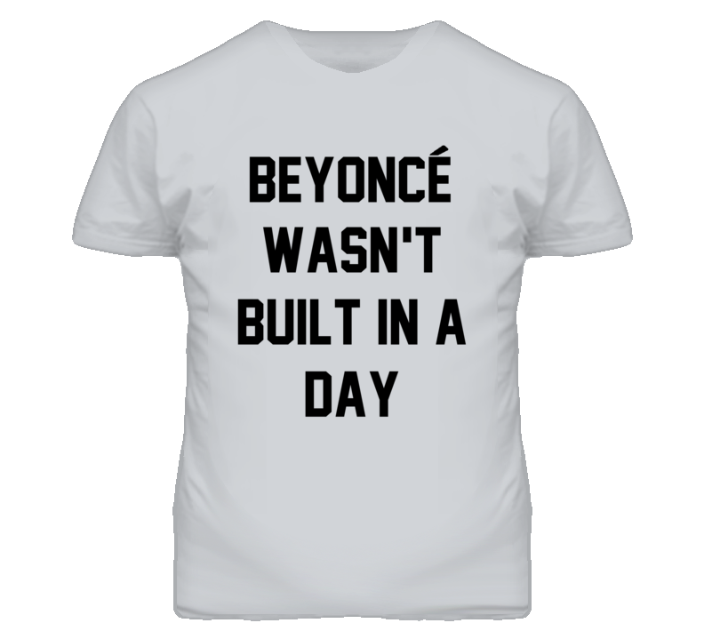 B Knowles Wasn't Built In A Day Celebrity Quote Inspired T Shirt