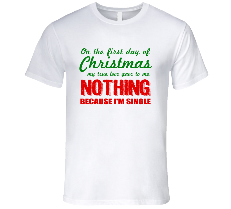 First Day Of Christmas Single Holiday T Shirt