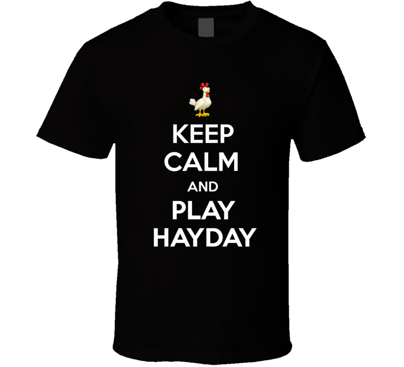 Keep Calm And Play Hay Day Parody Online Game App T Shirt
