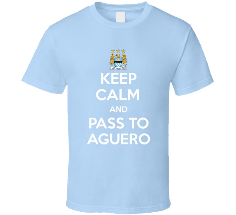 Keep Calm Pass To Aguero Manchester City Football Soccer T Shirt