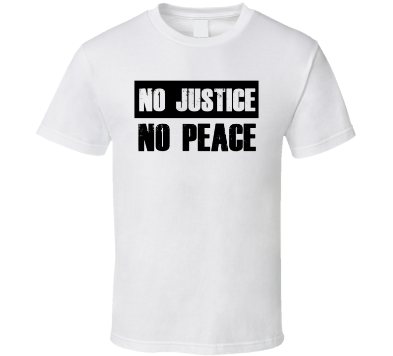 No Justice No Peace Anti Racism T Shirt