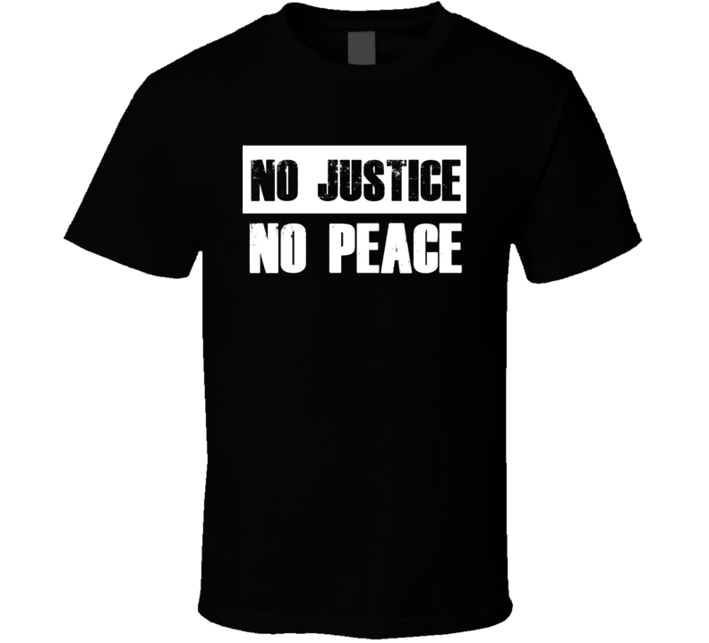 No Justice No Peace Anti Racism Black Rights T Shirt