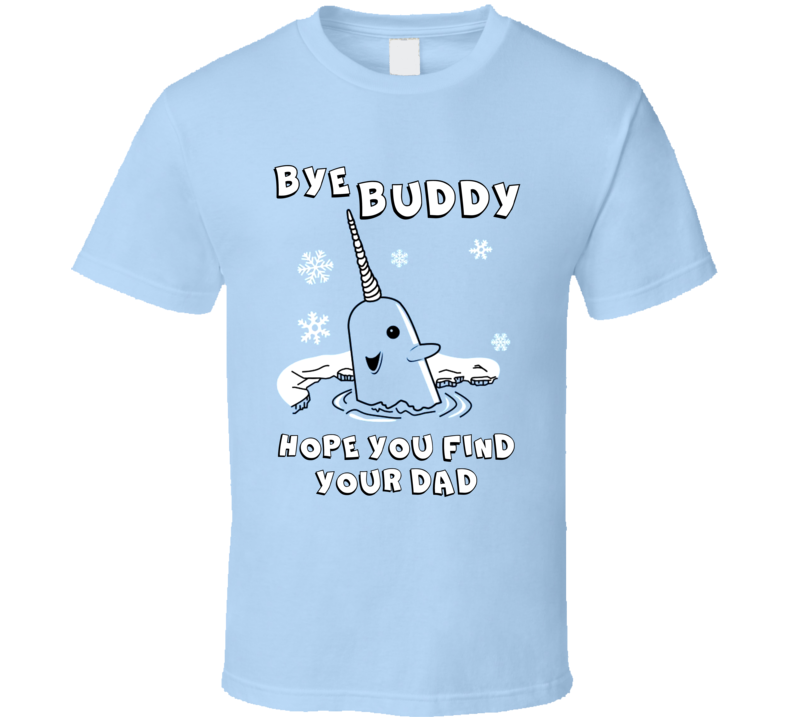 Bye Buddy Hope You Find Your Dad Elf Christmas T Shirt