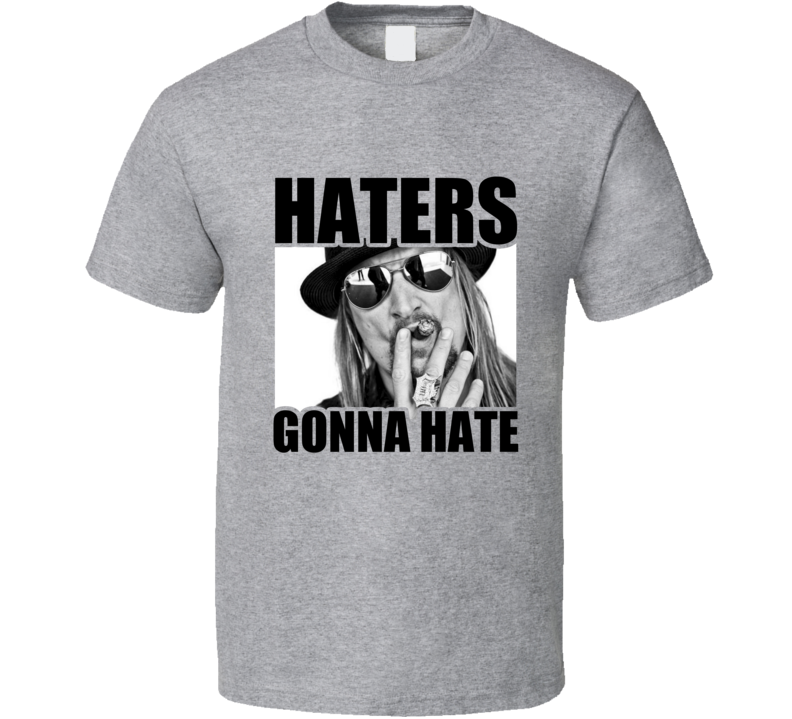 Haters Gonna Hate Kid Rock T Shirt