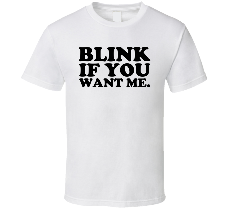 Blink If You Want Me Danny McBride Eastbound And Down T Shirt