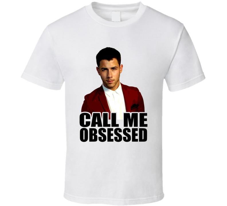 Call Me Obsessed Nick Jonas Jealous Fan T Shirt