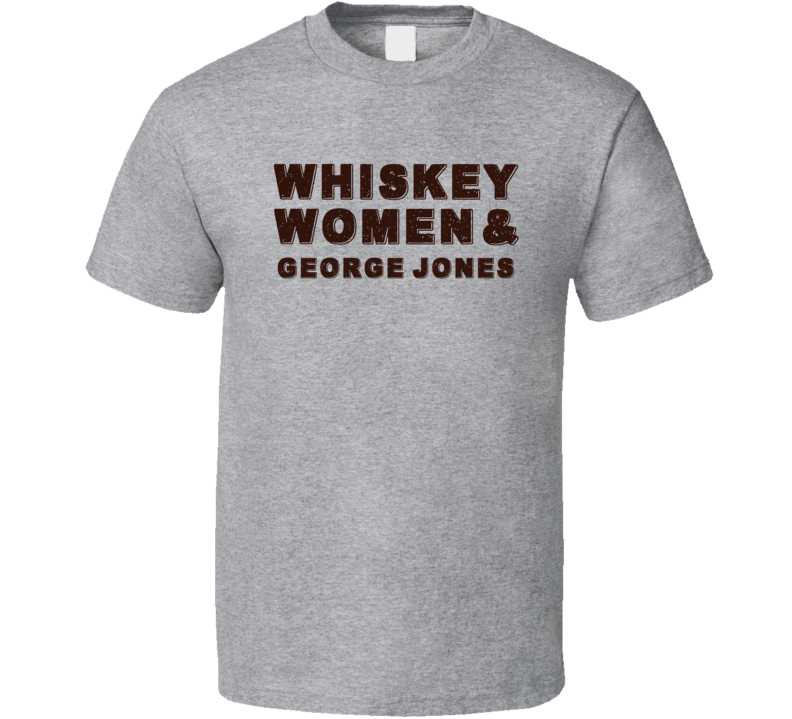 George Jones Whiskey Women Country Music Fan T Shirt
