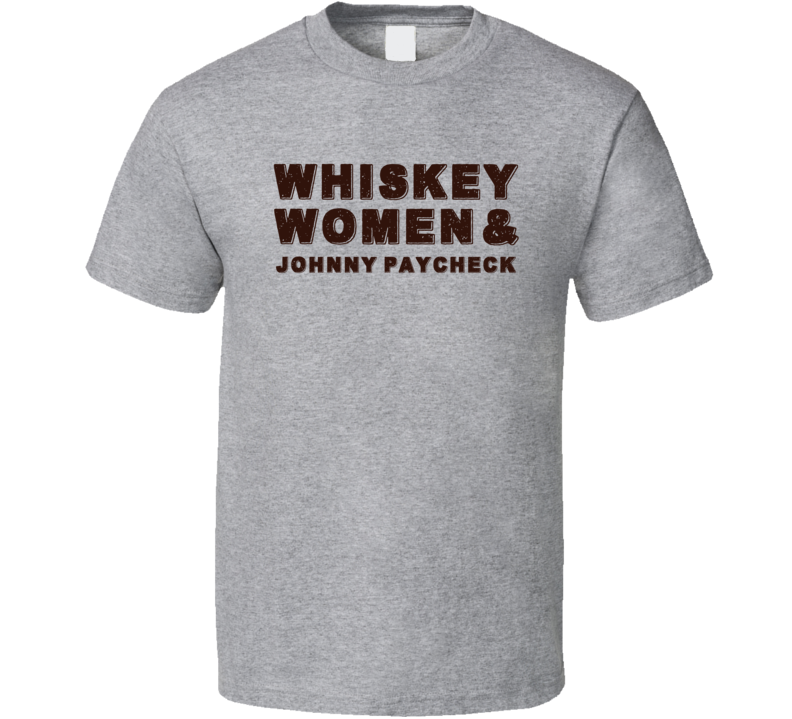 Johnny Paycheck Whiskey Women Country Music Fan T Shirt