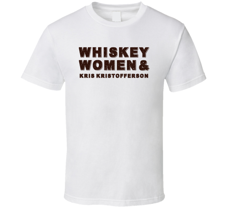 Kris Kristofferson Whiskey Women Country Music Fan T Shirt