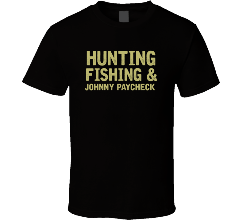 Johnny Paycheck Hunting Fishing Country Music Fan T Shirt