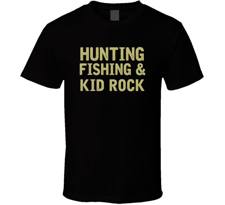 Kid Rock Hunting Fishing Country Music Fan T Shirt