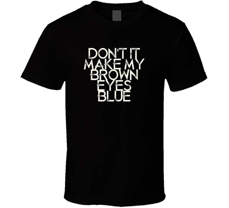 Dont It Make My Brown Eyes Blue Crystal Gayle Country Music T Shirt