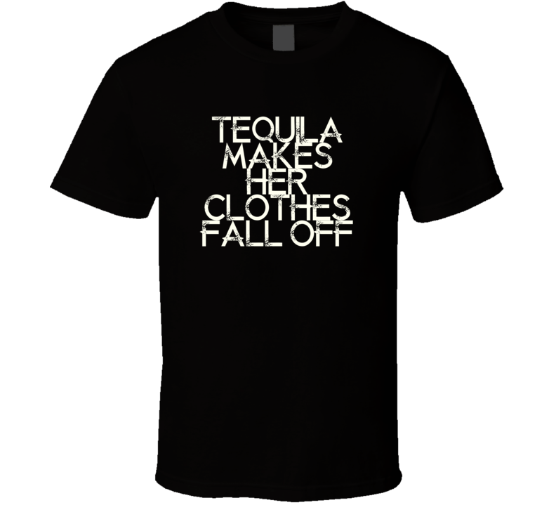 Tequila Makes Her Clothes Fall Off Joe Nichols Country Music T Shirt
