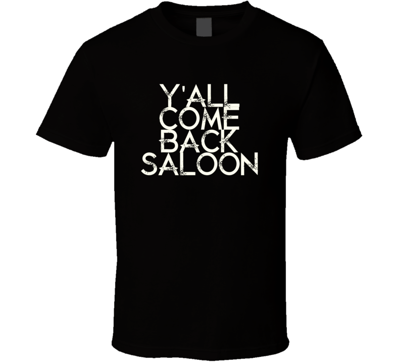Yall Come Back Saloon Oak Ridge Boys Country Music T Shirt