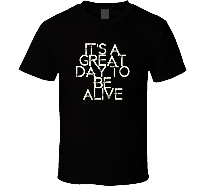 Its A Great Day To Be Alive Travis Tritt Country Music T Shirt