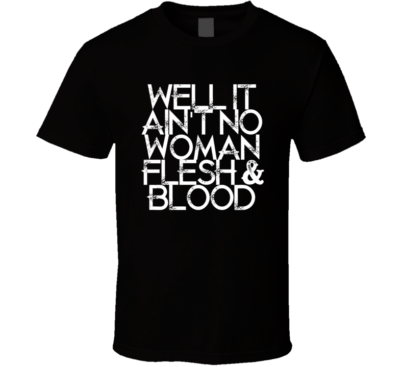 Well It Aint No Woman Flesh Blood Garth Brooks Country T Shirt