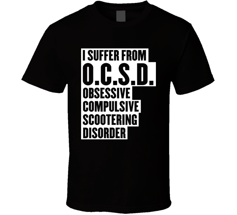 I Suffer From OCSD Obsessive Compulsive Scootering Disorder Classic T Shirt