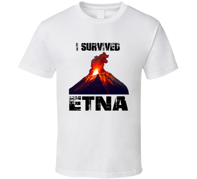 I Survived Mt Etna Volcano Eruption T Shirt