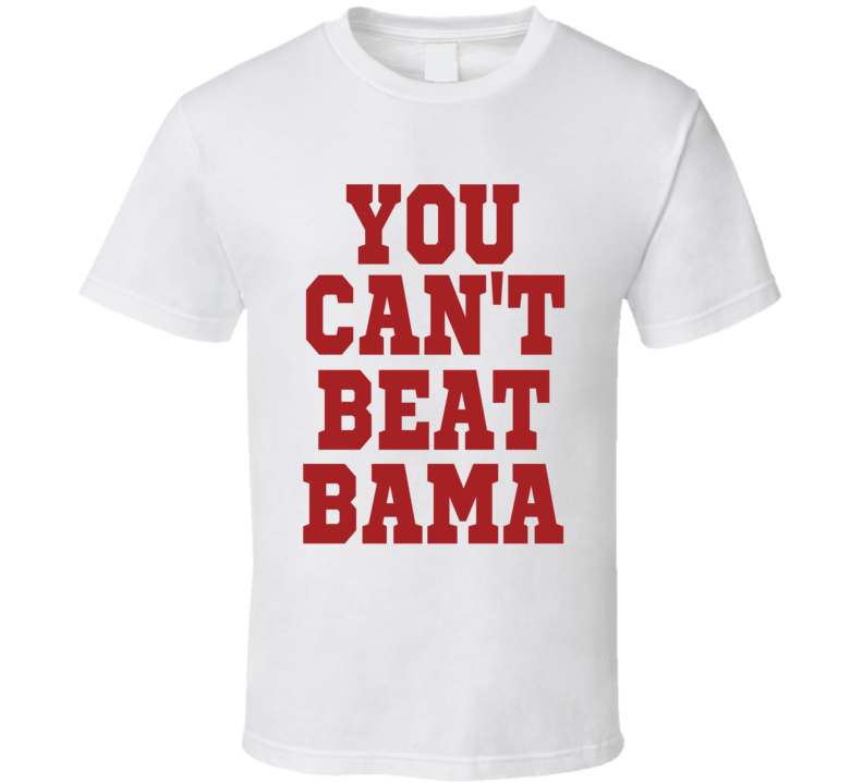Alabama Crimson Tide You Cant Beat Bama Football Fan T Shirt