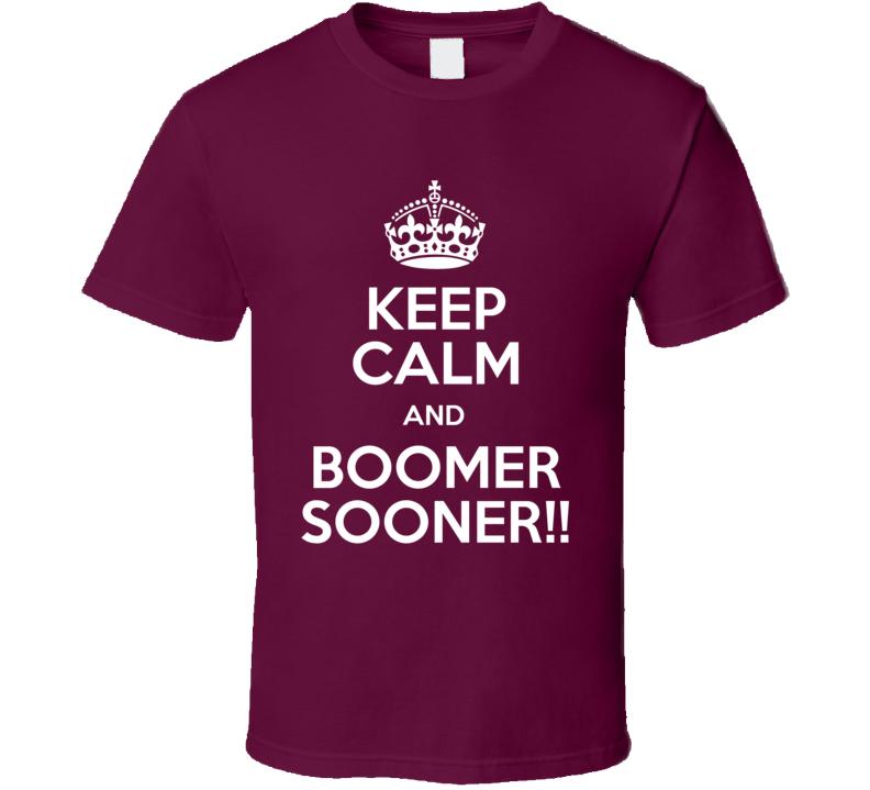 Oklahoma Sooners Keep Calm And Boomer Sooner!! Football Fan T Shirt