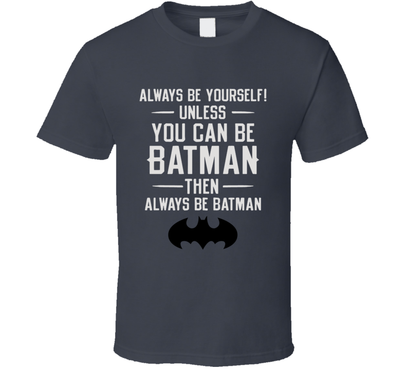 Always Be Yourself, Unless You Can Be Batman The Killing Joke FanT Shirt