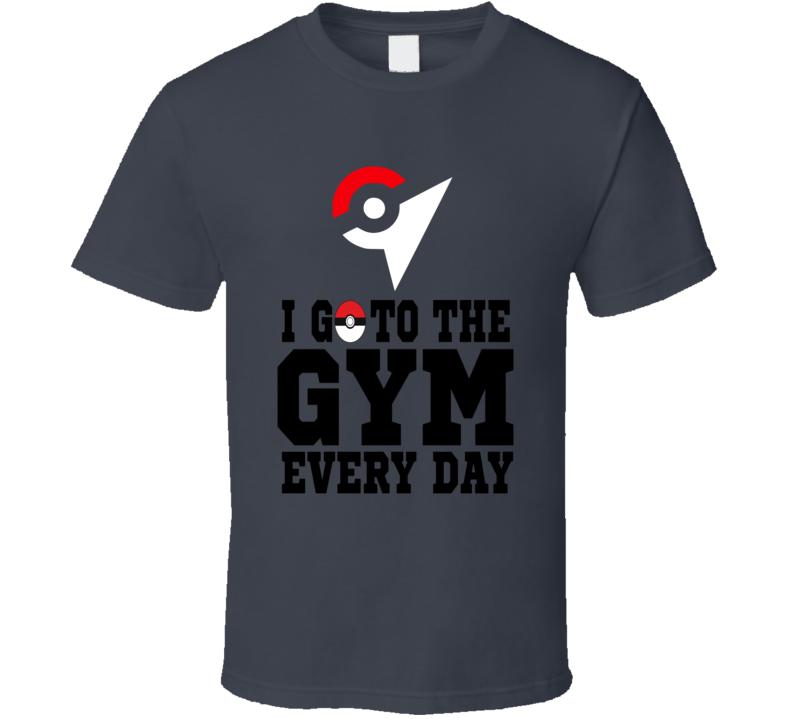 Pokemon GO I Go To The Gym Everyday Pokemon FanT Shirt