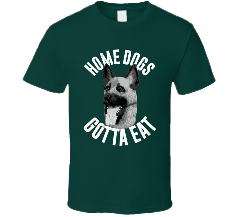 Home Dogs Gotta Eat Philadelphia Philly Football Team Underdogs Fan T Shirt