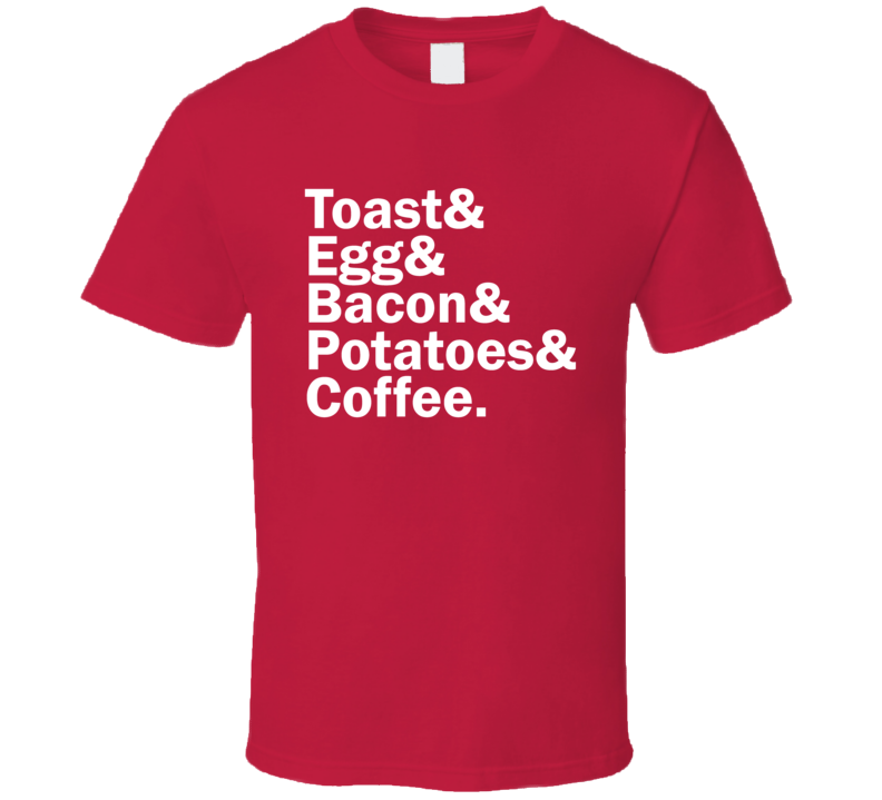 Toast Egg Bacon Potatoes Coffee Breakfast Food Recipe And Name Helvetica List T Shirt